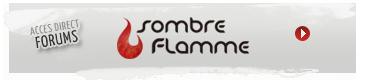 Accéder aux forums de Sombre Flamme